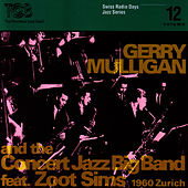 Gerry Mulligan And The Concert Jazz Big Band feat. Zoot Sims, Zürich 1960 / Swiss Radio Days, Jazz Series Vol.12 by Gerry Mulligan