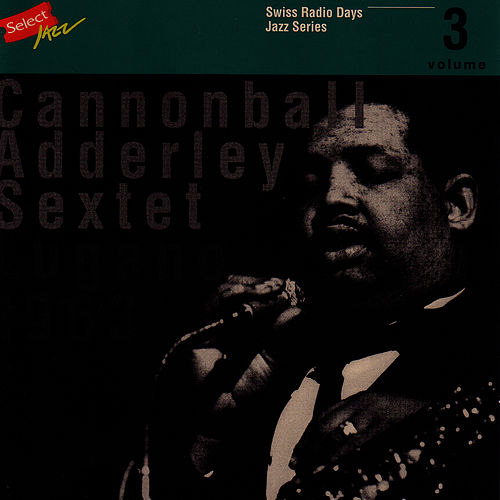 Cannonball Adderley Sextet, Lugano 1963 / Swiss Radio Days, Jazz Series Vol.3 by Cannonball Adderley