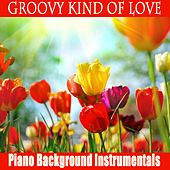 Groovy Kind of Love: Piano Background Instrumentals by The O'Neill Brothers Group
