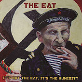 It's Not The Eat, It's The Humidity by The Eat