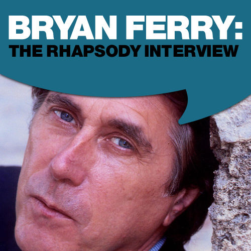 Bryan Ferry: The Rhapsody Interview by Bryan Ferry