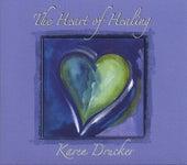 The Heart Of Healing by Karen Drucker