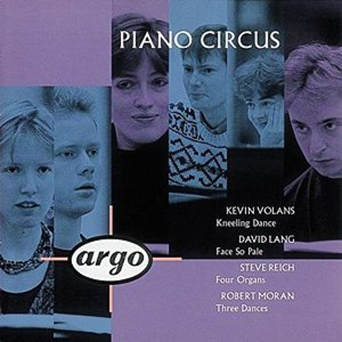 Volans/Lang/Reich/Moran: Kneeling Dance/Face So Pale/Four Organs/Moran by Piano Circus