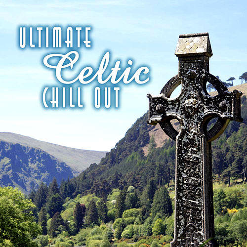 Ultimate Celtic Chillout by Celtic Chillout Band