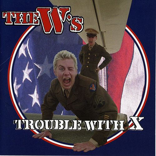 Trouble with X by The W's