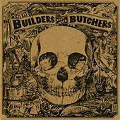 The Builders and The Butchers by The Builders and The Butchers