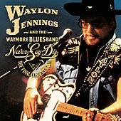 Never Say Die: The Complete Final Concert de Waylon Jennings