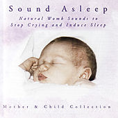 Mother & Child Collection - Sound Asleep - Natural Womb Music (Will Stop Baby Crying!) by Lullababy