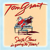 Santa Claus Is Going To Town by Tom Grant