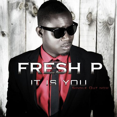 It Is You by Fresh P