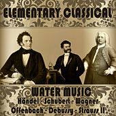 Elementary Classical. Water Music by Various Artists