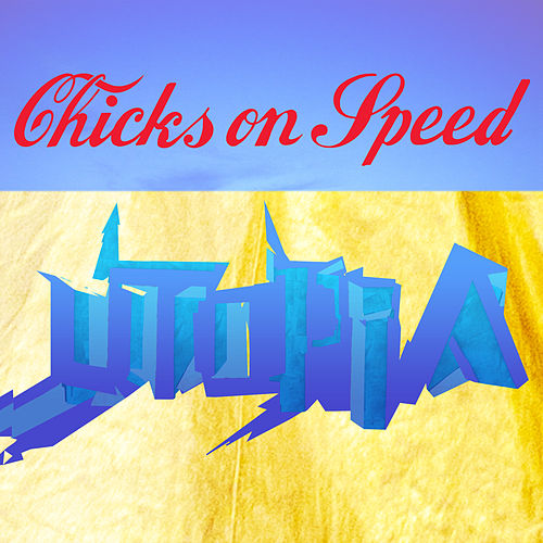 Utopia by Chicks On Speed