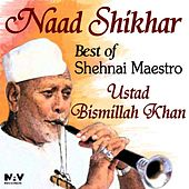 Naad Shikhar Best of Shehnai Maestro Ustad Bismillah Khan (Bonus Digital Booklet Version) de Ustad Bismillah Khan