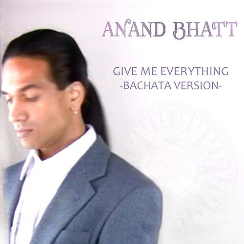 Give Me Everything (Bachata Version) - Single by Anand Bhatt