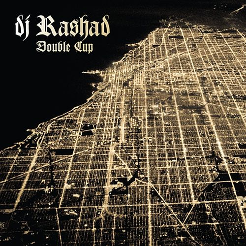 Double Cup by DJ Rashad