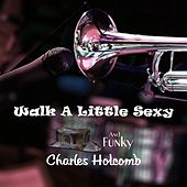 Walk a Little Sexy by Charles Holcomb