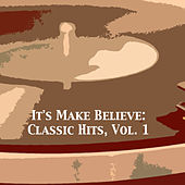 It's Make Believe: Classic Hits, Vol. 1 von Various Artists