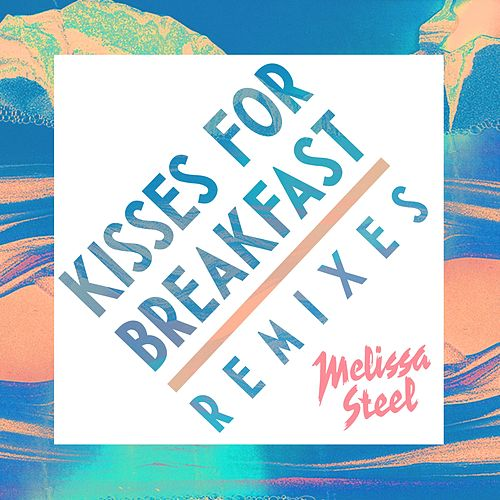 Kisses For Breakfast (feat. Popcaan) (Remixes) de Melissa Steel