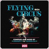 Flying Circus Ibiza, Vol. 1 (Compiled & Mixed by Audiofly & Blond:Ish) by Various Artists