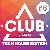 Club Session Tech House Edition, Vol. 6 von Various Artists
