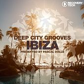 Deep City Grooves Ibiza (Presented by Pascal Dollé) by Various Artists
