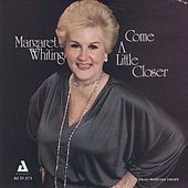 Come a Little Closer by Margaret Whiting