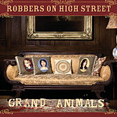 Grand Animals by Robbers On High Street