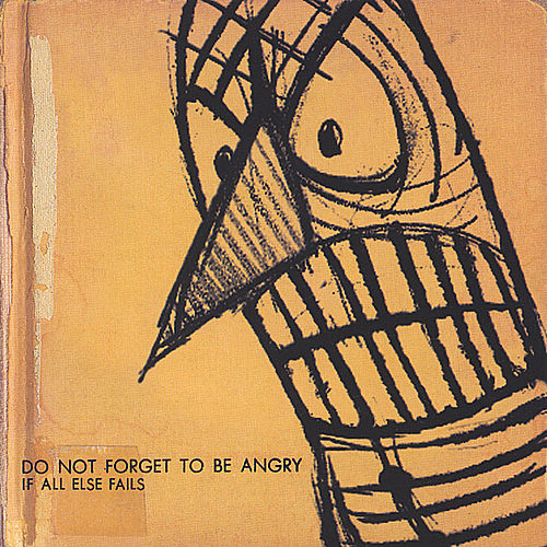 Do Not Forget To Be Angry by If All Else Fails