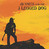 J. D. Smith And The 3 Legged Dog by J.D. Smith