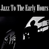 Jazz To The Early Hours de Various Artists