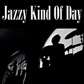 Jazzy Kind Of Day by Various Artists