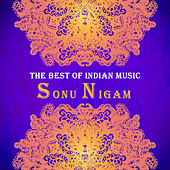 The Best of Indian Music: The Best of Sonu Nigam by Various Artists
