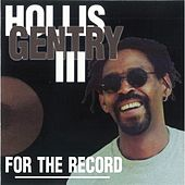 For the Record by Hollis Gentry III