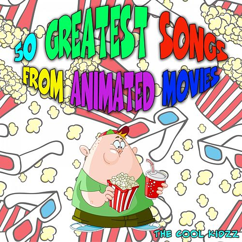 50 Greatest Songs from Animated Movies (Original Motion Picture Soundtrack) by The Cool Kidzz