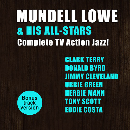 Mundell Lowe & His All-Stars: Complete Tv Action Jazz! by Mundell Lowe