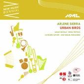 Arlene Sierra: Urban Birds (New Music Biennial) [Live] by Sarah Nicolls, Xenia Pestova, Kathleen Supové and Jose Miguel Fernandez