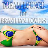 Dream Lounge for Brazilian Lovers (Sexo Puro Chill Out, Girls from Ipanema) by Various Artists