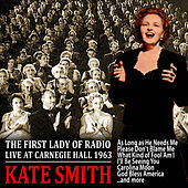 The First Lady of Radio - Live At Carnegie Hall 1963 by Kate Smith