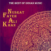 The Best of Indian Music: The Best of Nusrat Fateh Ali Khan von Nusrat Fateh Ali Khan