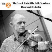 The Mark Radcliffe Folk Sessions: Duncan Chisholm by Duncan Chisholm