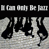 It Can Only Be Jazz by Various Artists