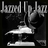 Jazzed Up Jazz by Various Artists