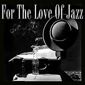 For The Love Of Jazz by Various Artists