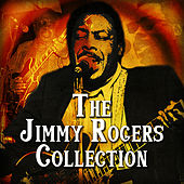 The Jimmy Rogers Collection by Jimmy Rogers