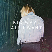 All I Want by Kid Wave