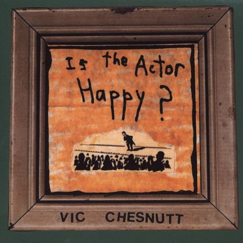Is The Actor Happy? by Vic Chesnutt