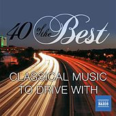 40 of the Best: Classical Music to Drive With by Various Artists