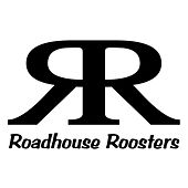 Roadhouse Roosters by Roadhouse Roosters