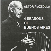 Piazzolla 4 Seasons of Buenos Aires by Astor Piazzolla