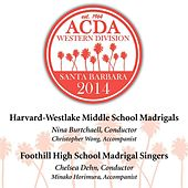 2014 American Choral Directors Association, Western Division (ACDA): Harvard-Westlake Middle School Madrigals & Foothill High School Madrigal Singers [Live] by Various Artists